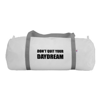 Dont Quit Your Daydream Gym Bag