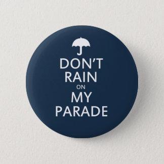 Don't rain on my parade 6 cm round badge