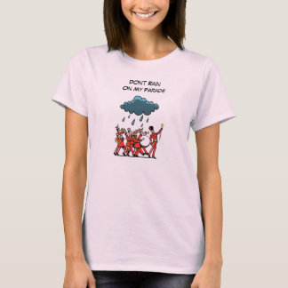Don't Rain On My Parade T-Shirt