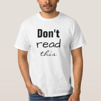 Don't Read This - Funny  T-Shirt