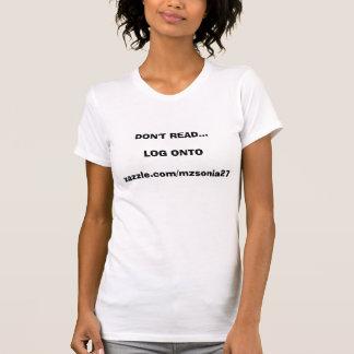 DON'T READ THIS....LOG ONTOZAZZLE.COM/MZSONIA27 T-Shirt
