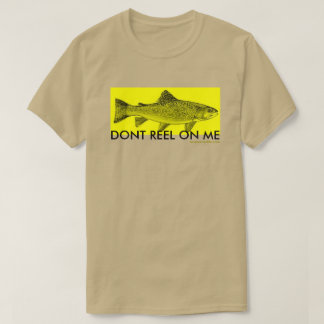 dont reel on me T-Shirt