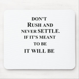 don't rush and never settle.  if it's meant to be mouse pad