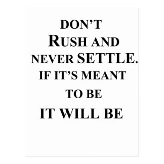 don't rush and never settle.  if it's meant to be postcard