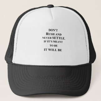 don't rush and never settle.  if it's meant to be trucker hat