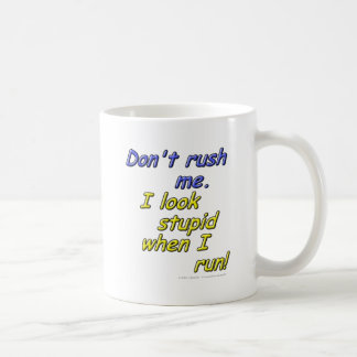 Don't rush me. I look stupid when I run! Coffee Mug
