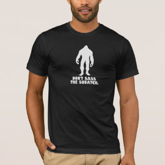 Don't sass the squatch T-Shirt
