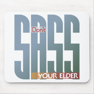 Don't sass your elder! mouse pad