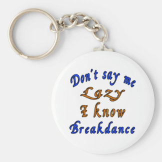 Don't say me Lazy i know Breakdance. Basic Round Button Key Ring