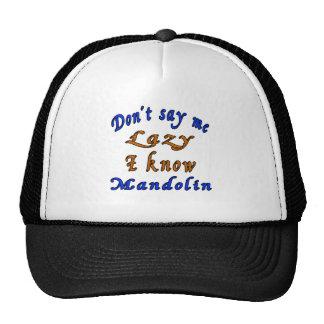 Don't say me Lazy i know Mandolin. Cap