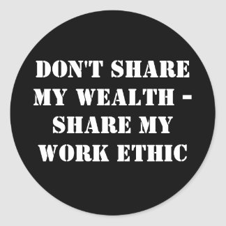 Don't share my wealth -Share my work ethic Stickers