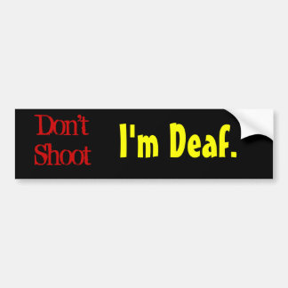 Don't Shoot, I'm Deaf. Bumper Sticker