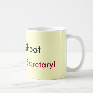 Don't Shoot, I'm Just the Secretary! Coffee Mug