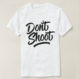 Don't Shoot T-Shirt