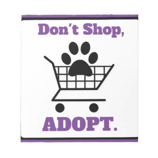 Don't Shop Adopt Notepad