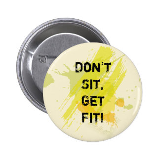 """Don't  Sit, Get Fit!"" Motivational Quote 6 Cm Round Badge"