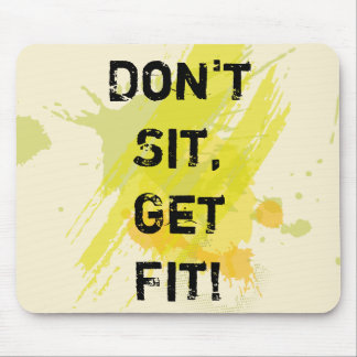 """Don't  Sit, Get Fit!"" Motivational Quote Mouse Pad"