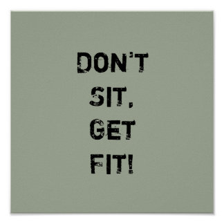 """Don't  Sit, Get Fit!"" Motivational Quote Poster"