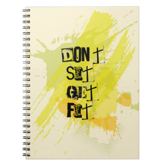 """""""Don't  Sit, Get Fit!"""" Motivational Quote Spiral Notebook"""
