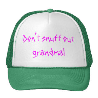Don't snuff out grandma! cap