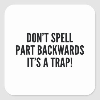 Don't Spell Part Backwards Square Sticker