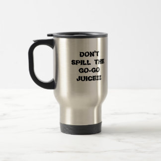 DON'T SPILL THE GO-GO JUICE!!! MUGS