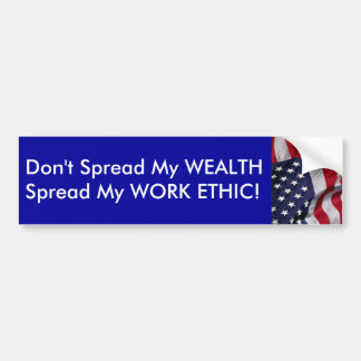 Don't spread my WEALTH...Spread my WORK ETHIC! Bumper Sticker