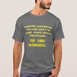 Don't stare at the stage, go and dance! T-Shirt