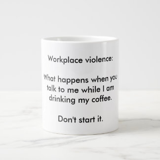 Don't start workplace violence giant coffee mug