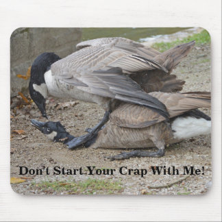 Don't Start Your Crap With Me Canada Geese Mouse Pad