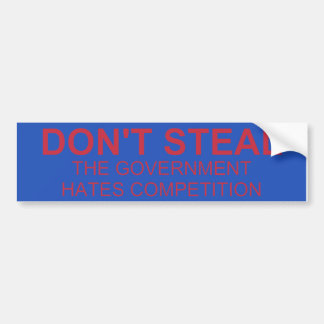 Don't Steal The Government Hates Bumper Sticker