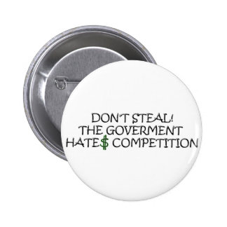 Don't steal-the government hates competition 6 cm round badge