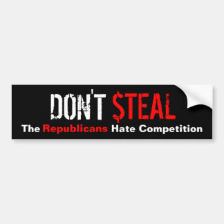 Don't Steal - The Republicans Hate Competition Bumper Sticker
