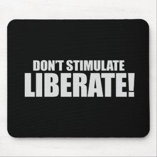 DONT STIMULATE - LIBERATE T-shirt Mouse Pad
