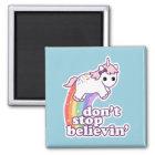 Don't Stop Believin' in Unicorns Magnet
