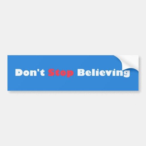 Don't Stop Believing! Bumper Sticker