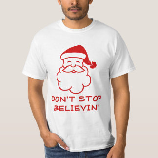 Don't stop believing | Funny Santa Claus tee shirt