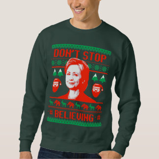 Don't Stop Believing in Hillary Christmas Sweatshirt