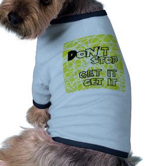 Don't stop get it get it! pet t shirt
