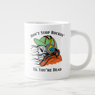 Don't Stop Rockin' til You're Dead Large Coffee Mug