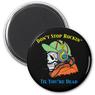 Don't Stop Rockin' til You're Dead Magnet
