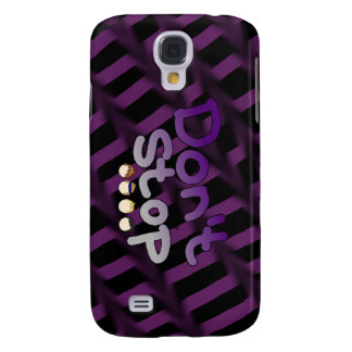 Dont Stop - S4 Phonecase Samsung Galaxy S4 Case