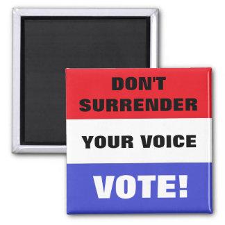 Don't Surrender Your Voice Vote! Square Magnet