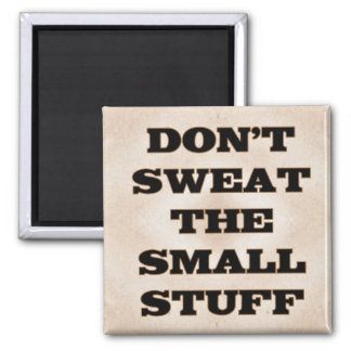 Don't Sweat the Small Stuff Magnet