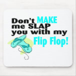 Don't t Make Me Slap You With My Flip Flop Mousemat