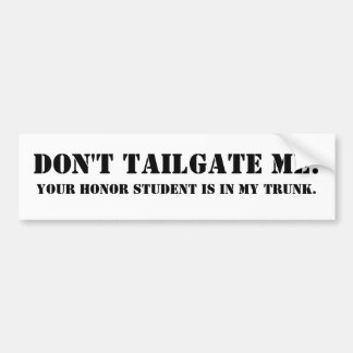 Don't tailgate me. Your honor student is in trunk. Bumper Sticker