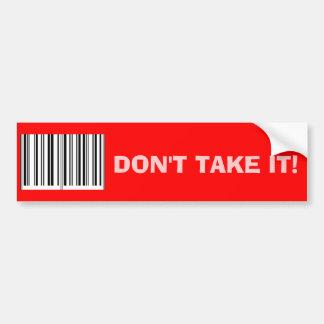 'Don't Take It!' Bumper Sticker