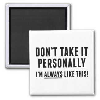 Don't Take It Personally Magnet