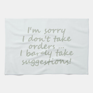 Don't take Orders Funny Sarcastic Quote Tea Towel