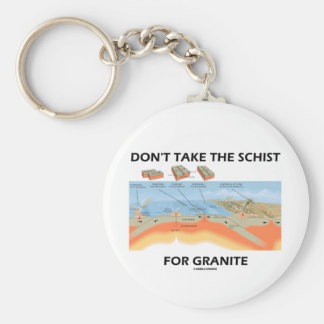 Don't Take The Schist For Granite (Geology Humor) Basic Round Button Key Ring